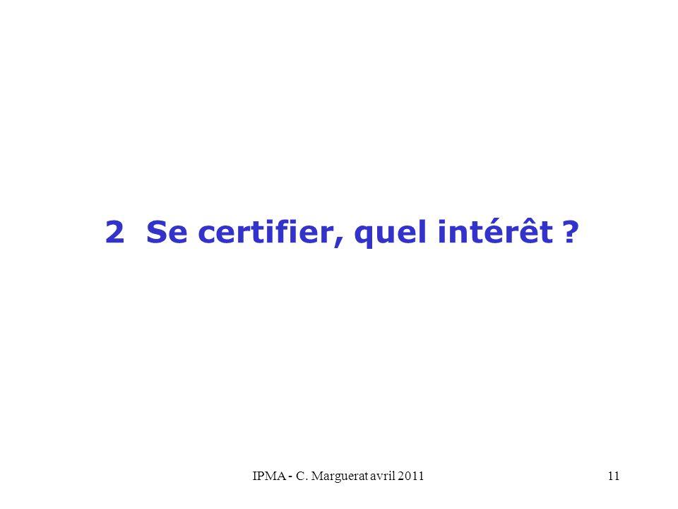 IPMA - C. Marguerat avril 201111 2 Se certifier, quel intérêt ?