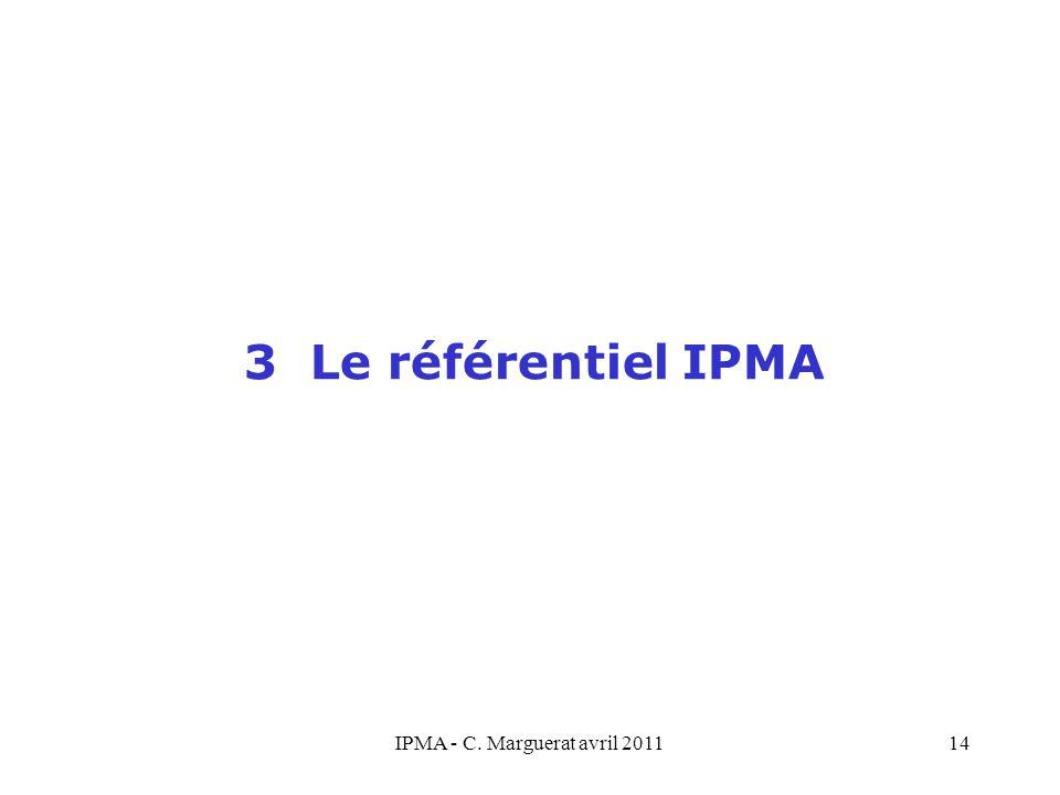 IPMA - C. Marguerat avril 201114 3 Le référentiel IPMA