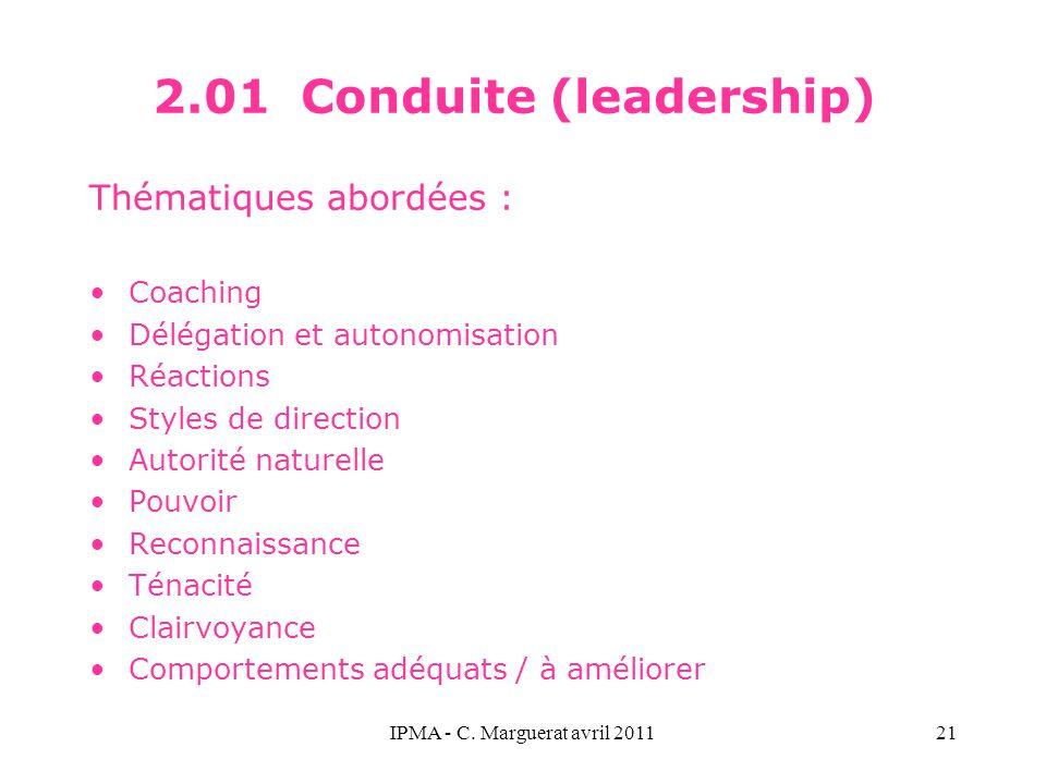 IPMA - C. Marguerat avril 201121 2.01 Conduite (leadership) Thématiques abordées : Coaching Délégation et autonomisation Réactions Styles de direction
