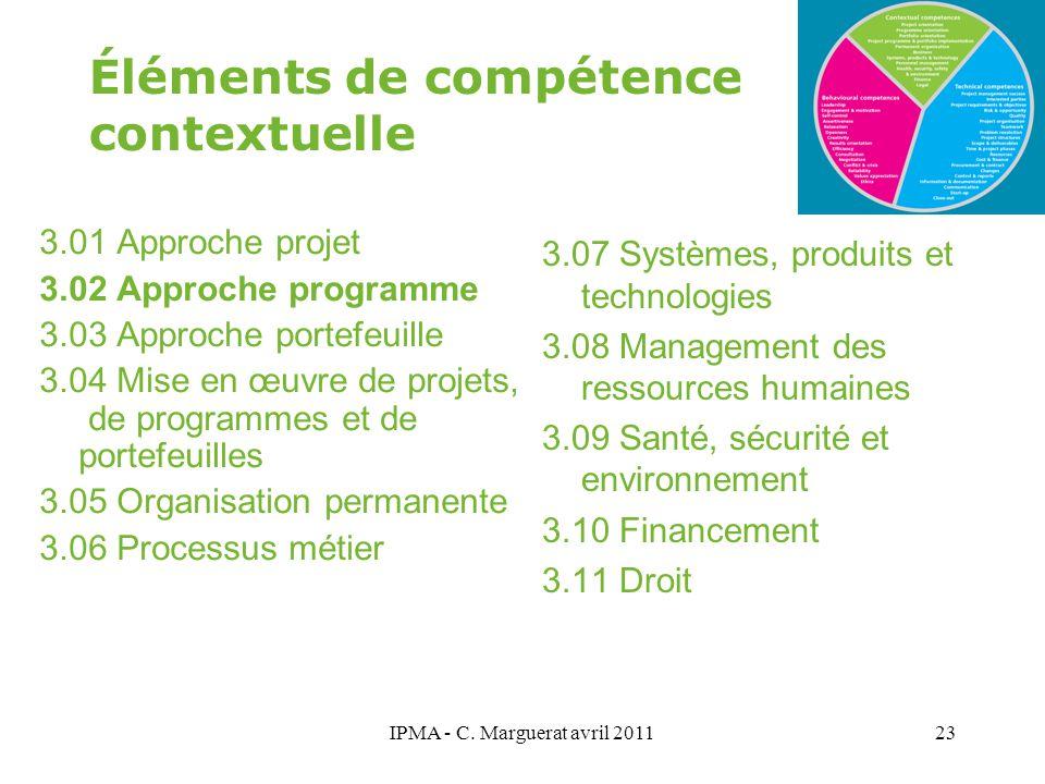 IPMA - C. Marguerat avril 201123 Éléments de compétence contextuelle 3.01 Approche projet 3.02 Approche programme 3.03 Approche portefeuille 3.04 Mise