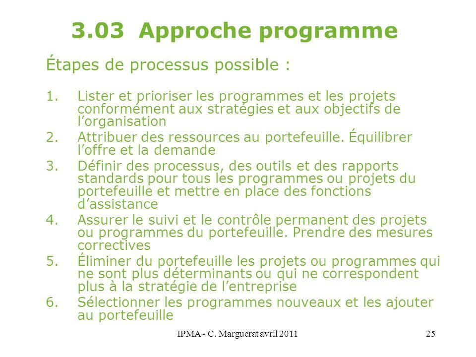 IPMA - C. Marguerat avril 201125 3.03 Approche programme Étapes de processus possible : 1.Lister et prioriser les programmes et les projets conforméme