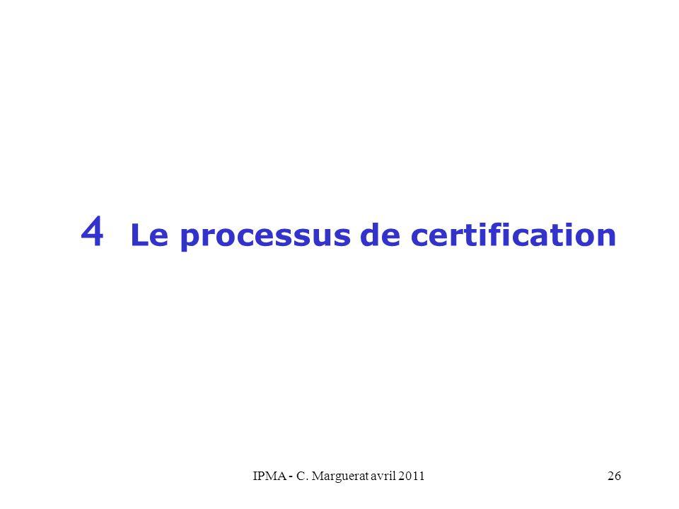 IPMA - C. Marguerat avril 201126 4 Le processus de certification