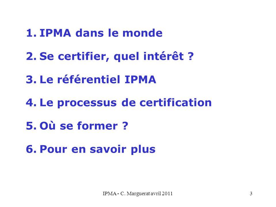 3 1.IPMA dans le monde 2.Se certifier, quel intérêt ? 3.Le référentiel IPMA 4.Le processus de certification 5.Où se former ? 6.Pour en savoir plus