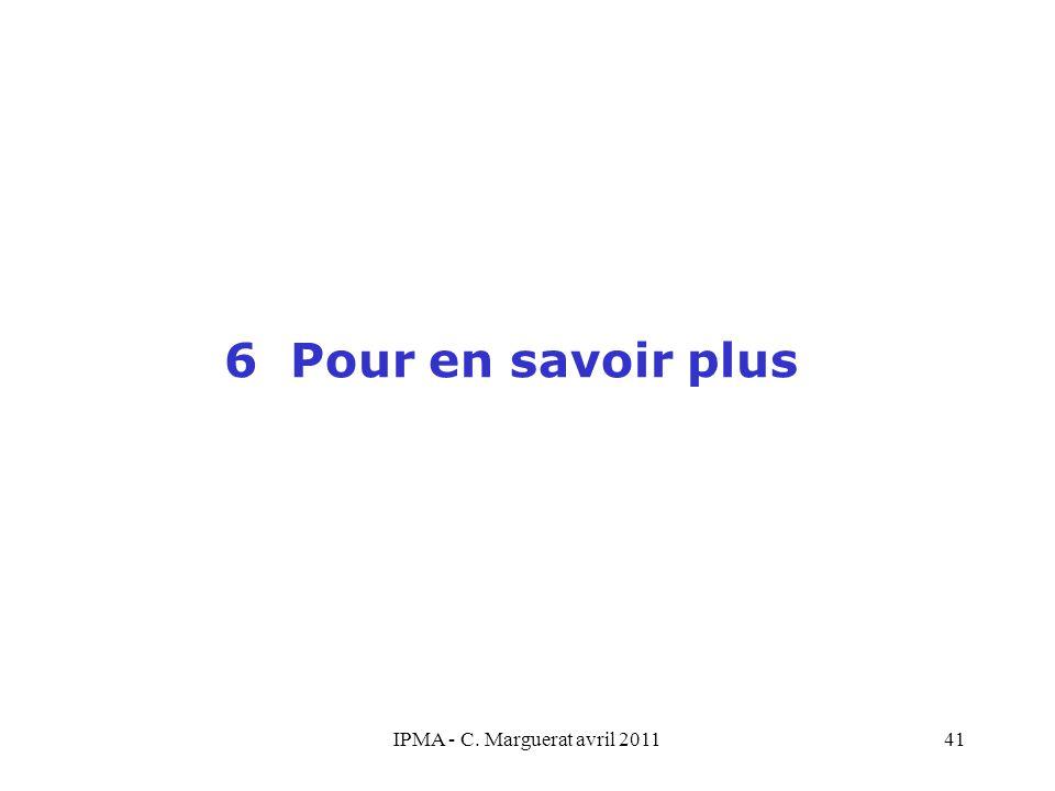 IPMA - C. Marguerat avril 201141 6 Pour en savoir plus
