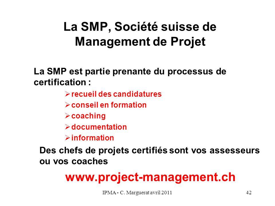 IPMA - C. Marguerat avril 201142 La SMP, Société suisse de Management de Projet La SMP est partie prenante du processus de certification :  recueil d