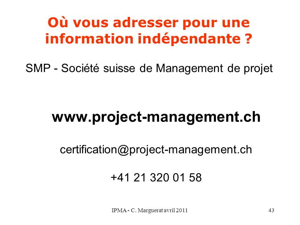 IPMA - C. Marguerat avril 201143 Où vous adresser pour une information indépendante ? SMP - Société suisse de Management de projet www.project-managem