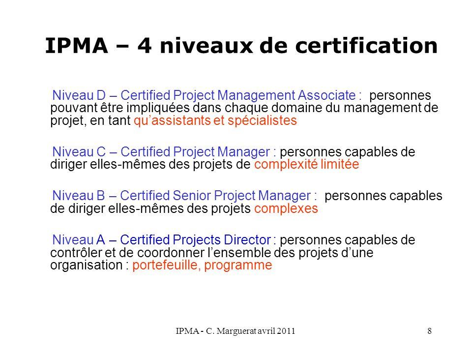 IPMA - C. Marguerat avril 20118 Niveau D – Certified Project Management Associate : personnes pouvant être impliquées dans chaque domaine du managemen
