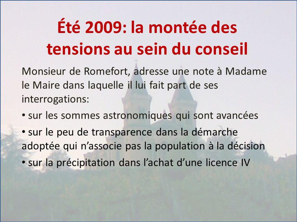 Été 2009: la montée des tensions au sein du conseil Monsieur de Romefort, adresse une note à Madame le Maire dans laquelle il lui fait part de ses interrogations: sur les sommes astronomiques qui sont avancées sur le peu de transparence dans la démarche adoptée qui n'associe pas la population à la décision sur la précipitation dans l'achat d'une licence IV