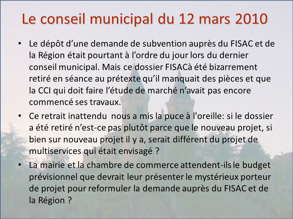 Le conseil municipal du 12 mars 2010 Le dépôt d'une demande de subvention auprès du FISAC et de la Région était pourtant à l'ordre du jour lors du der
