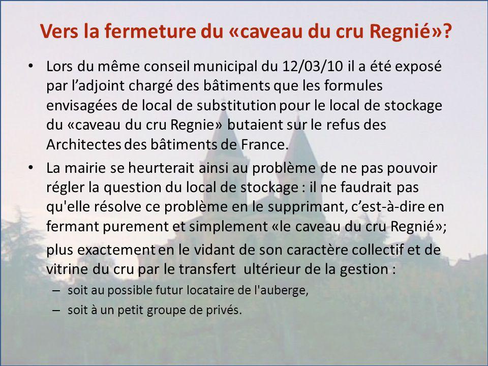 Vers la fermeture du «caveau du cru Regnié»? Lors du même conseil municipal du 12/03/10 il a été exposé par l'adjoint chargé des bâtiments que les for