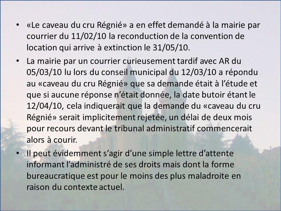 «Le caveau du cru Régnié» a en effet demandé à la mairie par courrier du 11/02/10 la reconduction de la convention de location qui arrive à extinction le 31/05/10.