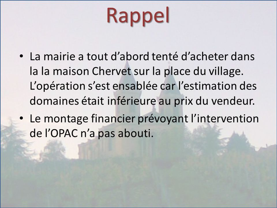 Rappel La mairie a tout d'abord tenté d'acheter dans la la maison Chervet sur la place du village. L'opération s'est ensablée car l'estimation des dom