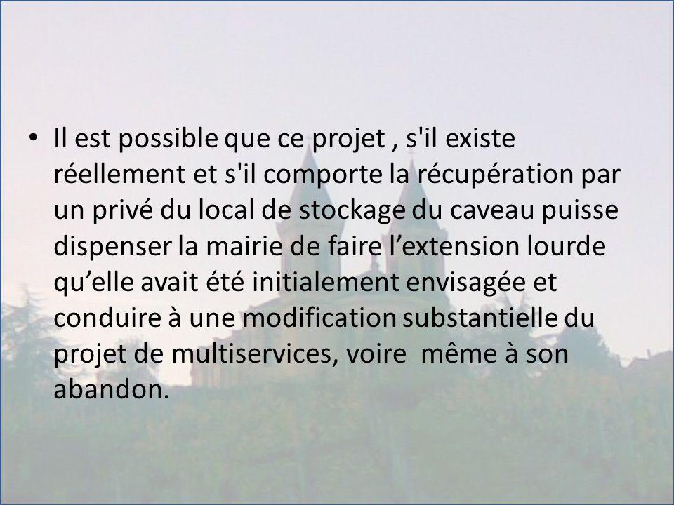 Il est possible que ce projet, s'il existe réellement et s'il comporte la récupération par un privé du local de stockage du caveau puisse dispenser la