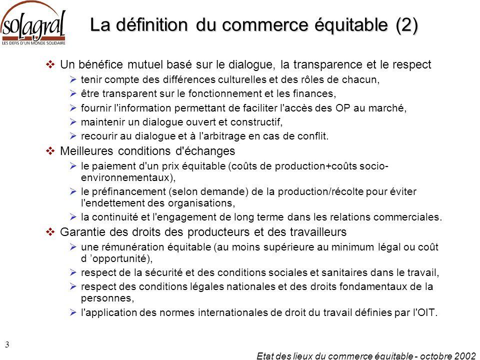 Etat des lieux du commerce équitable - octobre 2002 3 La définition du commerce équitable (2)  Un bénéfice mutuel basé sur le dialogue, la transparen