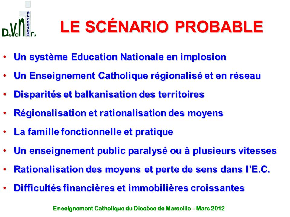 LE SCÉNARIO PROBABLE Un système Education Nationale en implosionUn système Education Nationale en implosion Un Enseignement Catholique régionalisé et