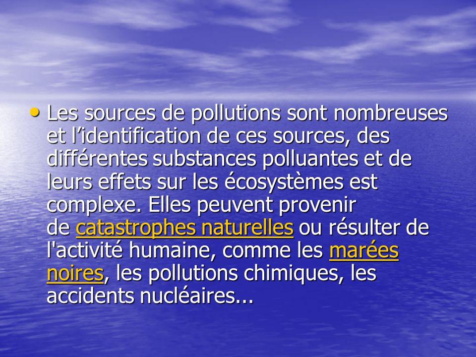 Les sources de pollutions sont nombreuses et l'identification de ces sources, des différentes substances polluantes et de leurs effets sur les écosystèmes est complexe.
