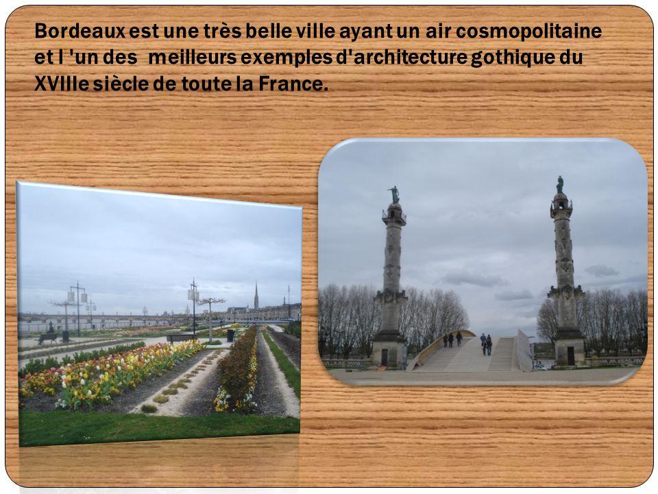 Bordeaux est une très belle ville ayant un air cosmopolitaine et l 'un des meilleurs exemples d'architecture gothique du XVIIIe siècle de toute la Fra