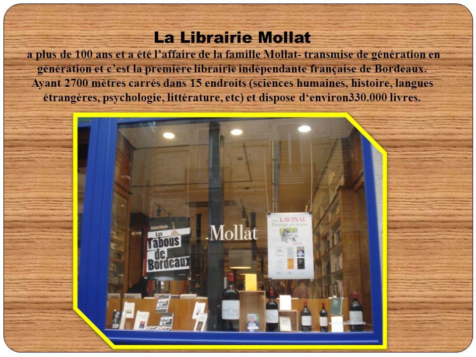 La Librairie Mollat a plus de 100 ans et a été l'affaire de la famille Mollat- transmise de génération en génération et c'est la première librairie indépendante française de Bordeaux.