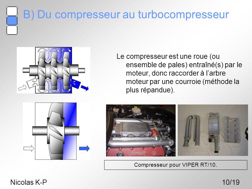 B) Du compresseur au turbocompresseur Le compresseur est une roue (ou ensemble de pales) entraîné(s) par le moteur, donc raccorder à l'arbre moteur pa