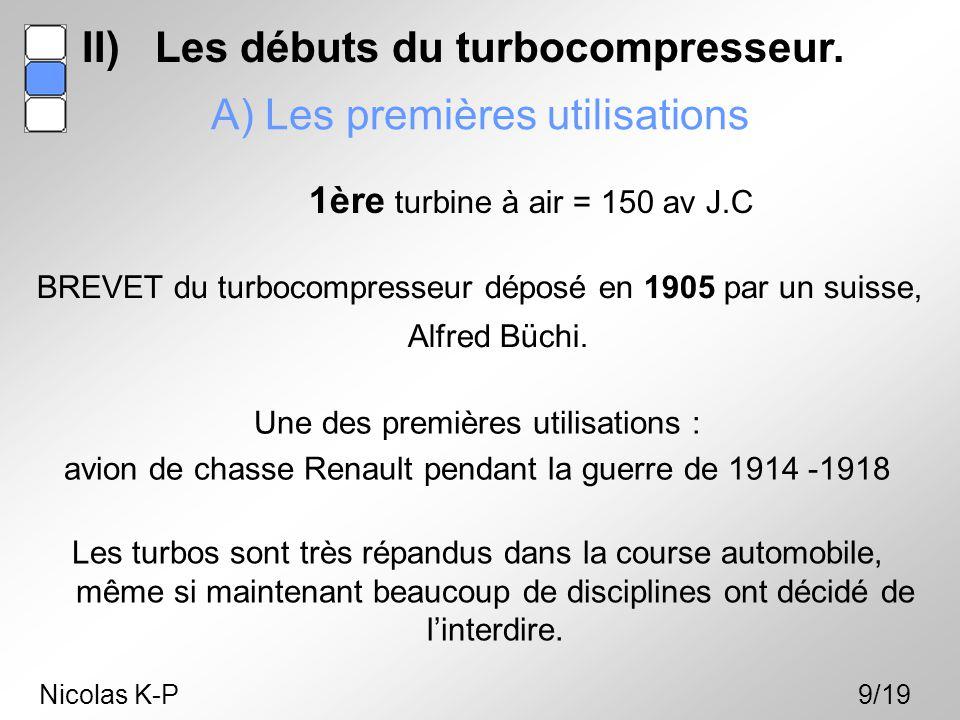 A) Les premières utilisations BREVET du turbocompresseur déposé en 1905 par un suisse, Alfred Büchi. 1ère turbine à air = 150 av J.C Une des premières