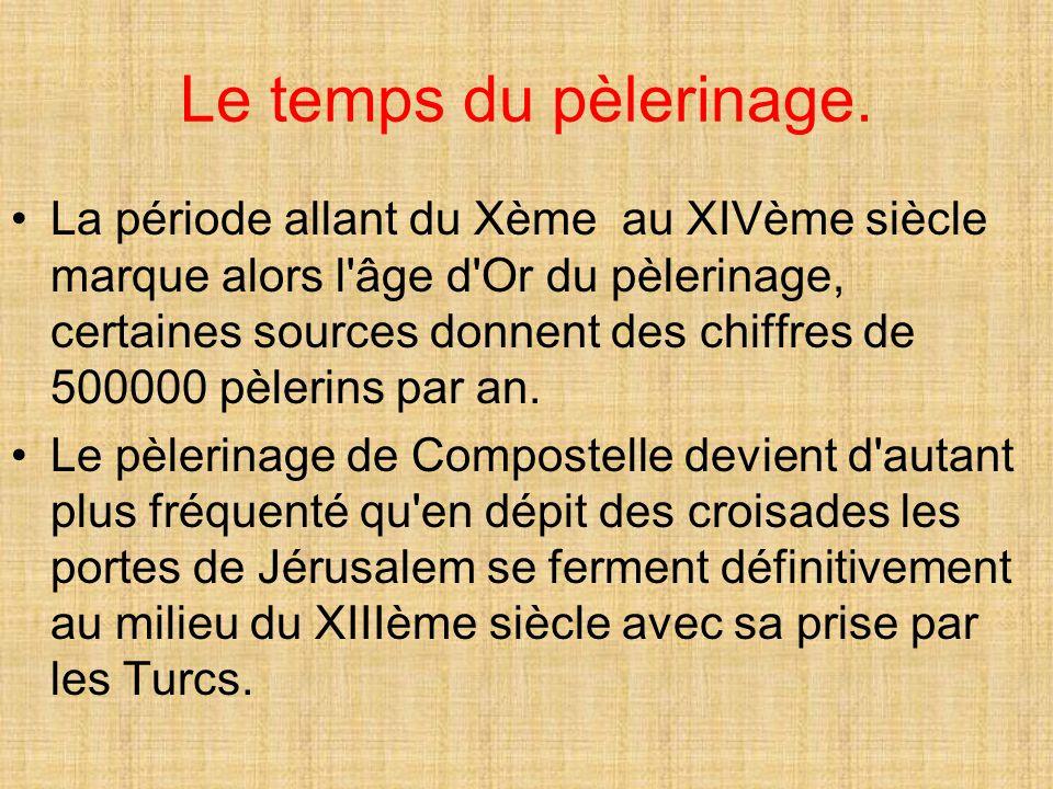 Le temps du pèlerinage. La période allant du Xème au XIVème siècle marque alors l'âge d'Or du pèlerinage, certaines sources donnent des chiffres de 50