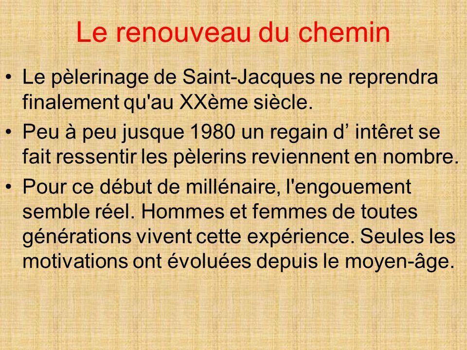 Le renouveau du chemin Le pèlerinage de Saint-Jacques ne reprendra finalement qu'au XXème siècle. Peu à peu jusque 1980 un regain d' intêret se fait r