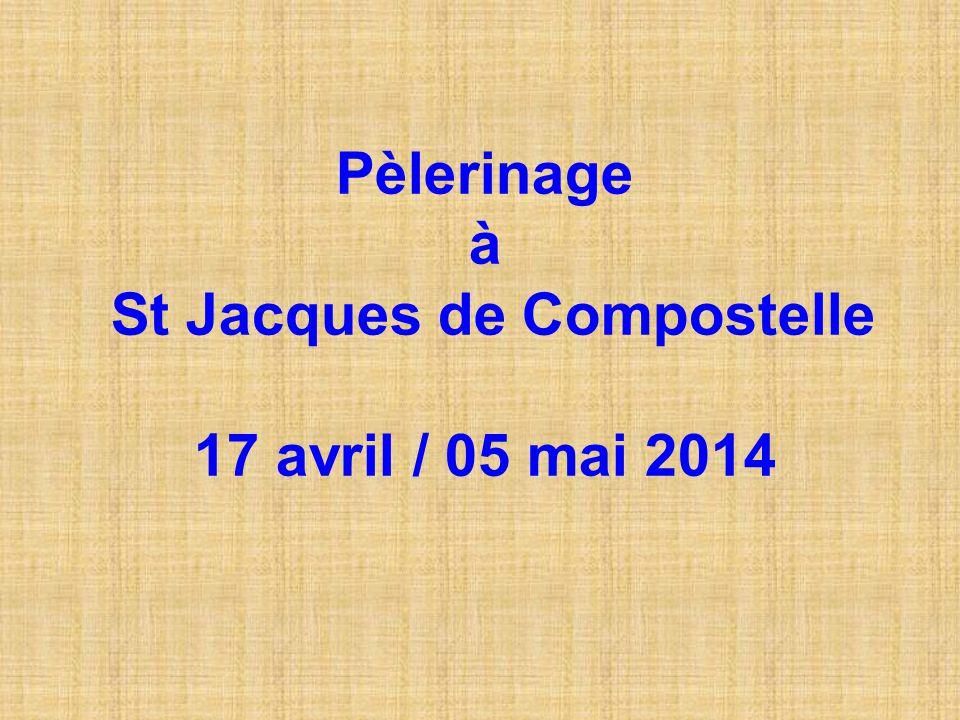 Pèlerinage à St Jacques de Compostelle 17 avril / 05 mai 2014