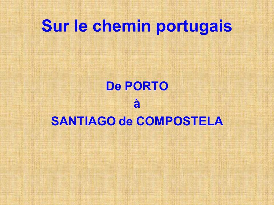 Sur le chemin portugais De PORTO à SANTIAGO de COMPOSTELA