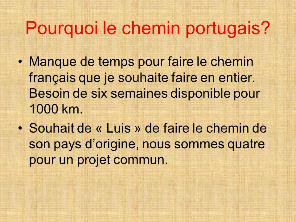 Pourquoi le chemin portugais? Manque de temps pour faire le chemin français que je souhaite faire en entier. Besoin de six semaines disponible pour 10