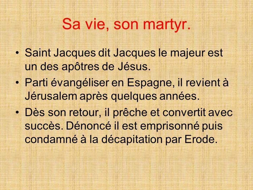 Sa vie, son martyr. Saint Jacques dit Jacques le majeur est un des apôtres de Jésus. Parti évangéliser en Espagne, il revient à Jérusalem après quelqu