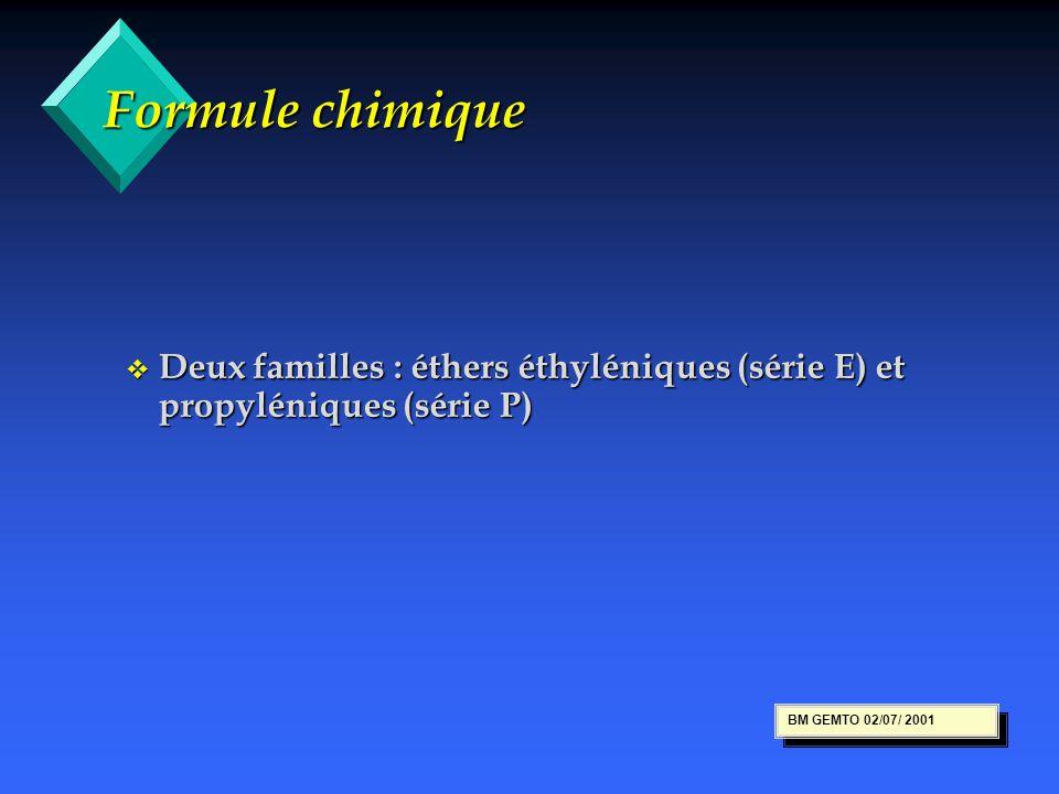 Formule chimique v Deux familles : éthers éthyléniques (série E) et propyléniques (série P) BM GEMTO 02/07/ 2001