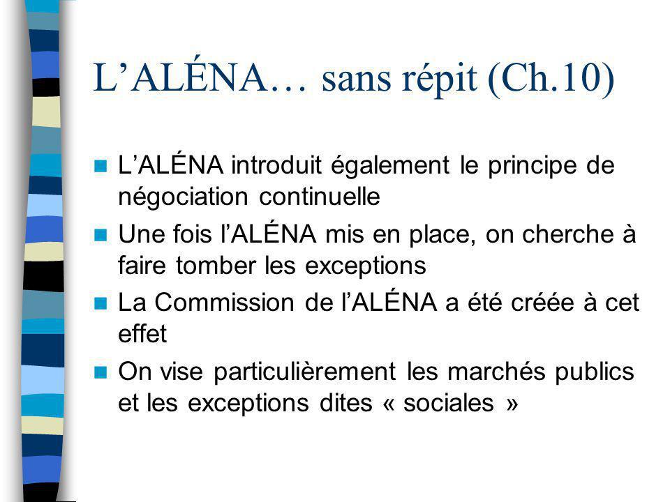 L'ALÉNA… sans répit (Ch.10) L'ALÉNA introduit également le principe de négociation continuelle Une fois l'ALÉNA mis en place, on cherche à faire tombe
