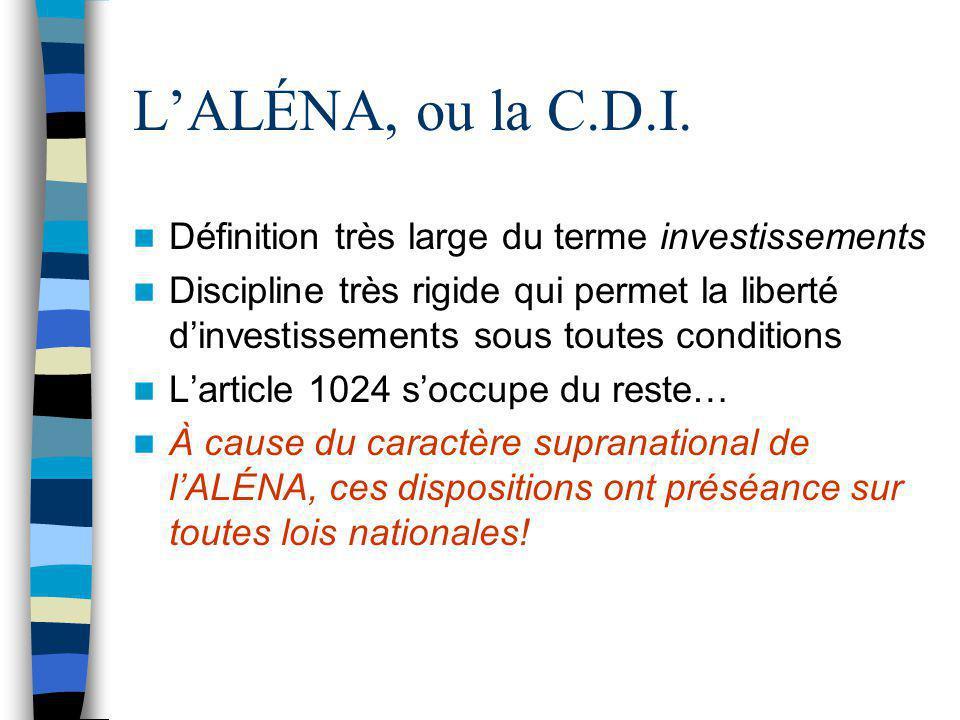 L'ALÉNA, ou la C.D.I. Définition très large du terme investissements Discipline très rigide qui permet la liberté d'investissements sous toutes condit