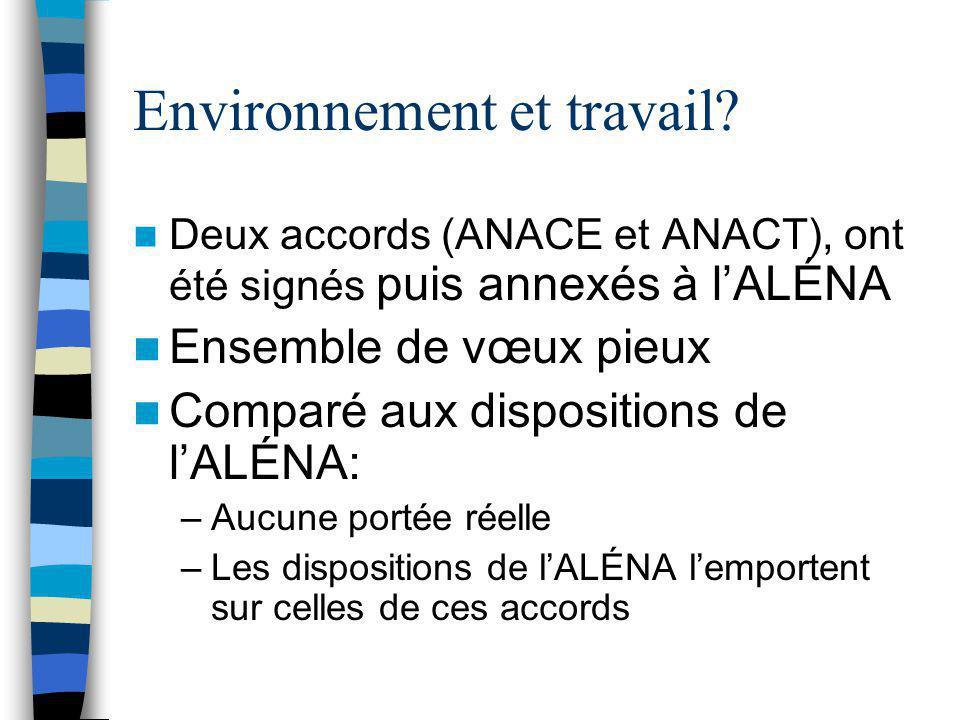 Environnement et travail? Deux accords (ANACE et ANACT), ont été signés puis annexés à l'ALÉNA Ensemble de vœux pieux Comparé aux dispositions de l'AL