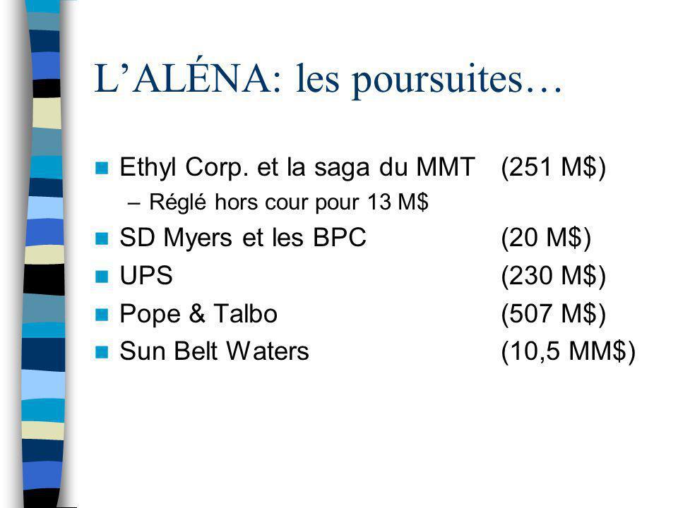 L'ALÉNA: les poursuites… Ethyl Corp. et la saga du MMT(251 M$) –Réglé hors cour pour 13 M$ SD Myers et les BPC(20 M$) UPS (230 M$) Pope & Talbo (507 M