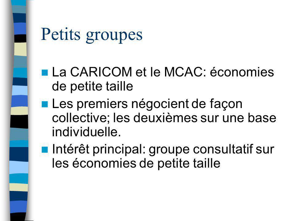 Petits groupes La CARICOM et le MCAC: économies de petite taille Les premiers négocient de façon collective; les deuxièmes sur une base individuelle.
