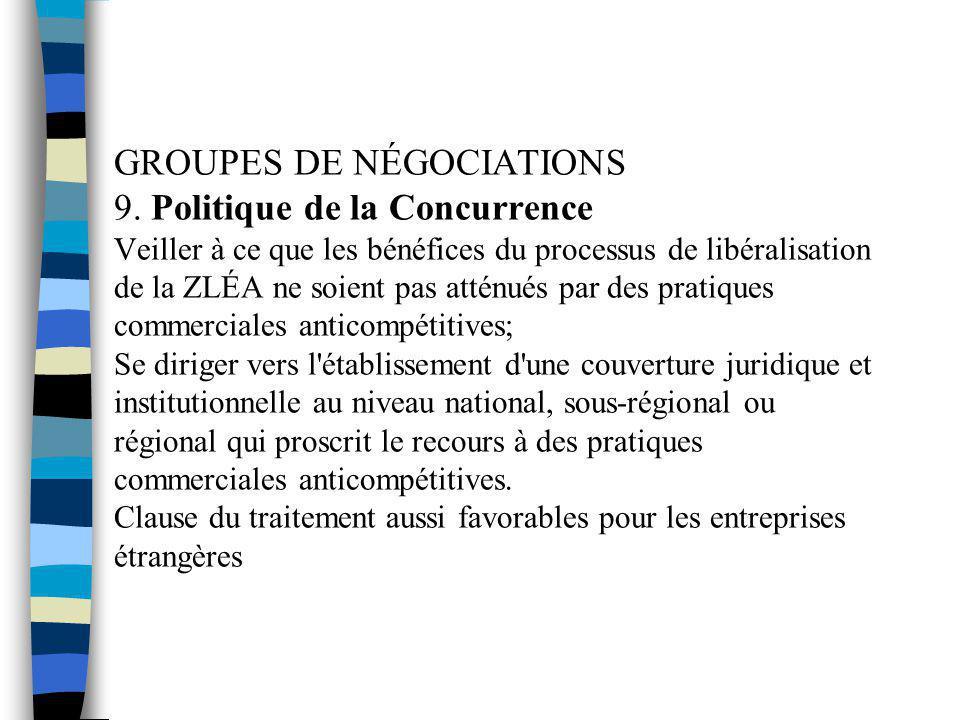 GROUPES DE NÉGOCIATIONS 9. Politique de la Concurrence Veiller à ce que les bénéfices du processus de libéralisation de la ZLÉA ne soient pas atténués