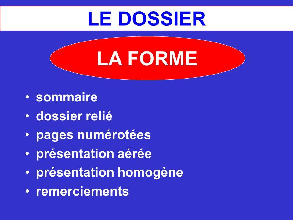 LE DOSSIER sommaire dossier relié pages numérotées présentation aérée présentation homogène remerciements LA FORME