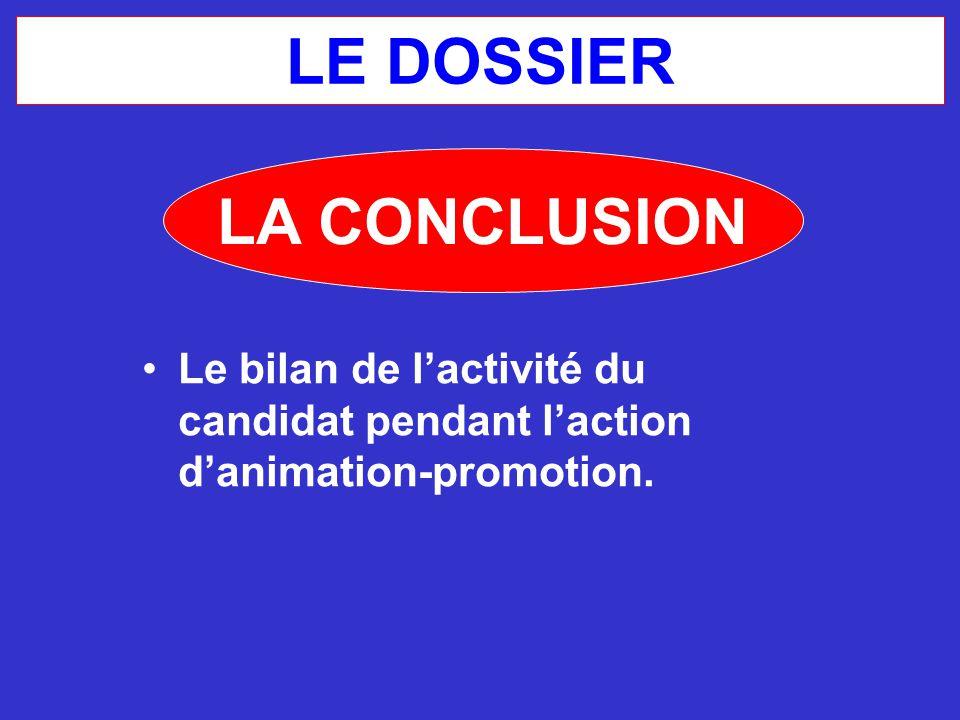 LE DOSSIER Le bilan de l'activité du candidat pendant l'action d'animation-promotion. LA CONCLUSION