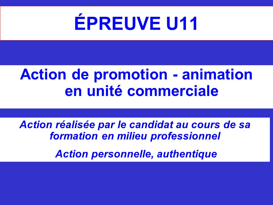 ÉPREUVE U11 Action de promotion - animation en unité commerciale Action réalisée par le candidat au cours de sa formation en milieu professionnel Acti