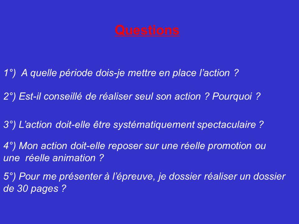 Questions 1°) A quelle période dois-je mettre en place l'action ? 2°) Est-il conseillé de réaliser seul son action ? Pourquoi ? 3°) L'action doit-elle