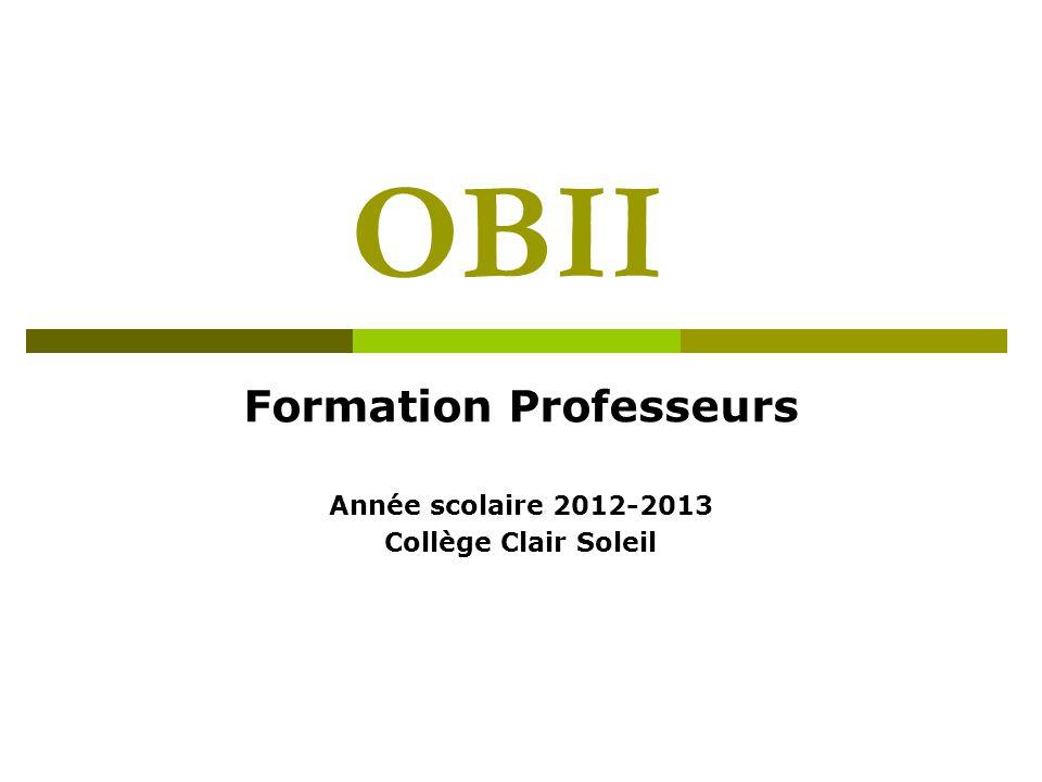 OBII Formation Professeurs Année scolaire 2012-2013 Collège Clair Soleil