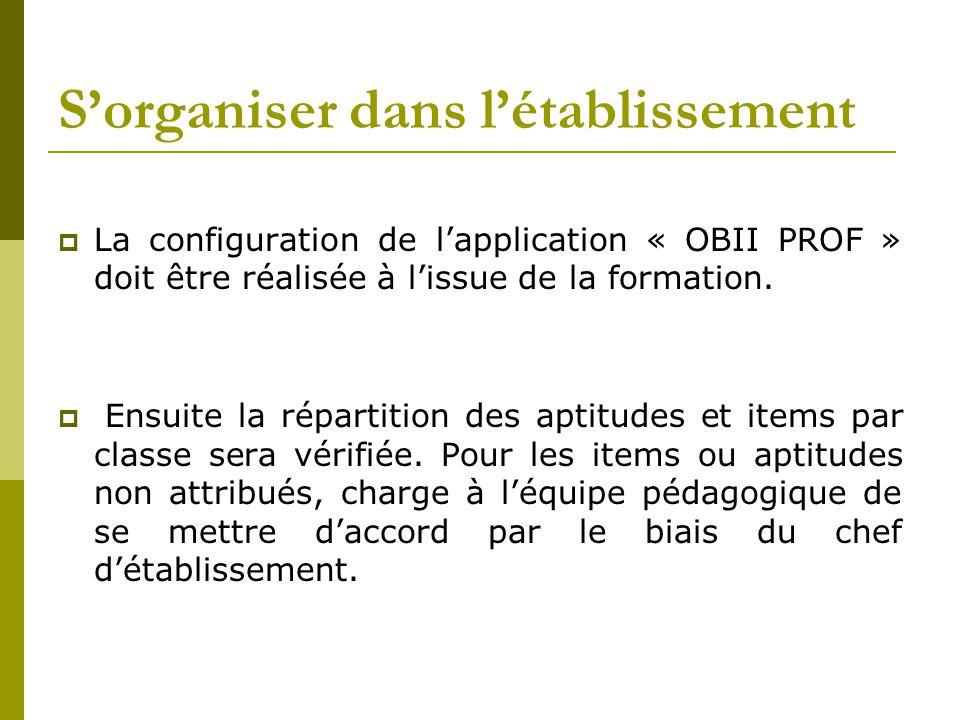 S'organiser dans l'établissement  La configuration de l'application « OBII PROF » doit être réalisée à l'issue de la formation.