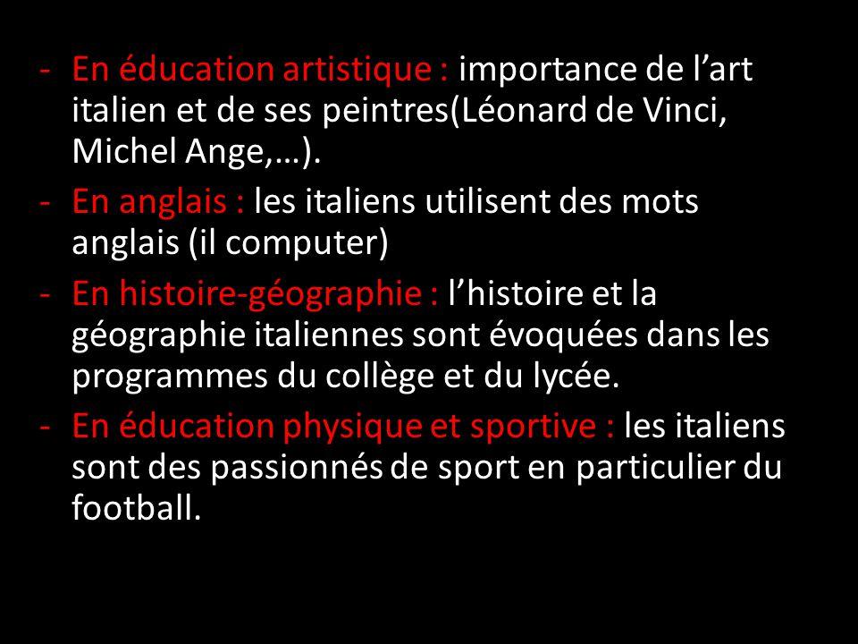 -En éducation artistique : importance de l'art italien et de ses peintres(Léonard de Vinci, Michel Ange,…).