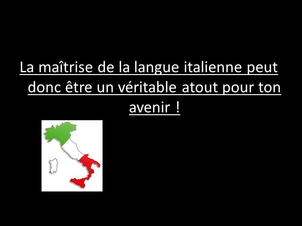 La maîtrise de la langue italienne peut donc être un véritable atout pour ton avenir !