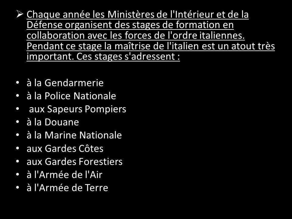  Chaque année les Ministères de l Intérieur et de la Défense organisent des stages de formation en collaboration avec les forces de l ordre italiennes.
