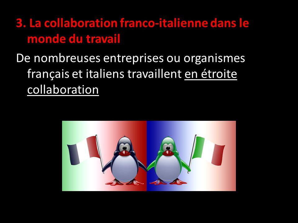 3. La collaboration franco-italienne dans le monde du travail De nombreuses entreprises ou organismes français et italiens travaillent en étroite coll