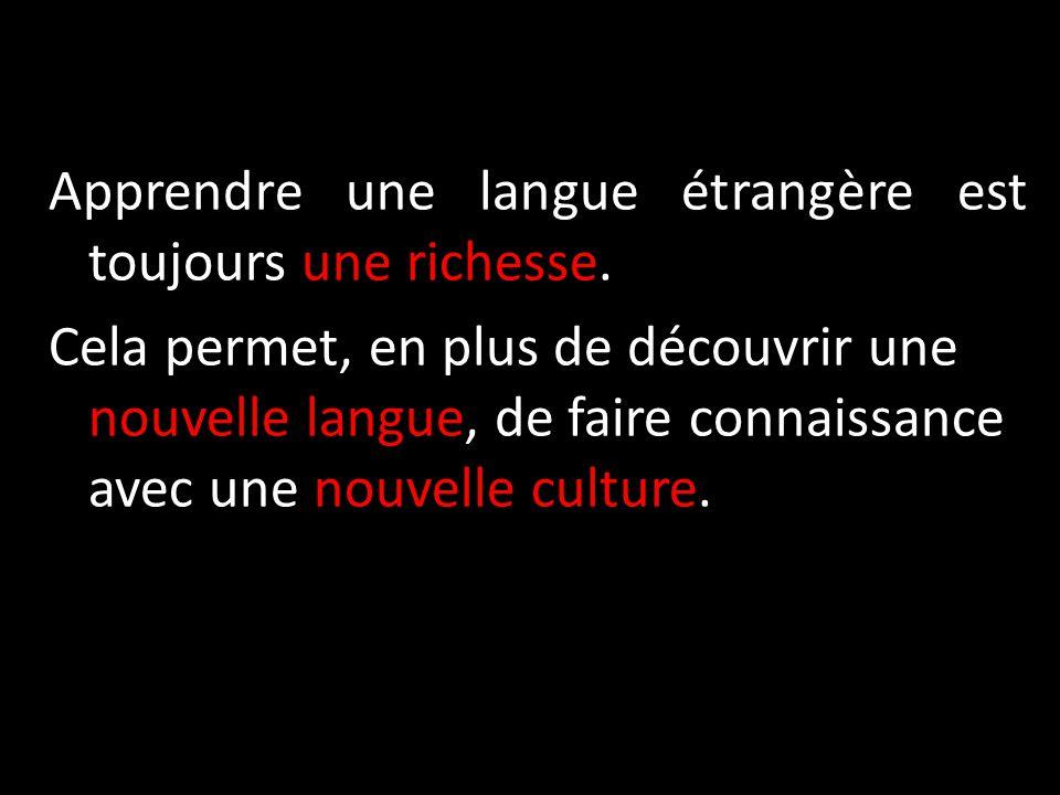 Apprendre une langue étrangère est toujours une richesse.