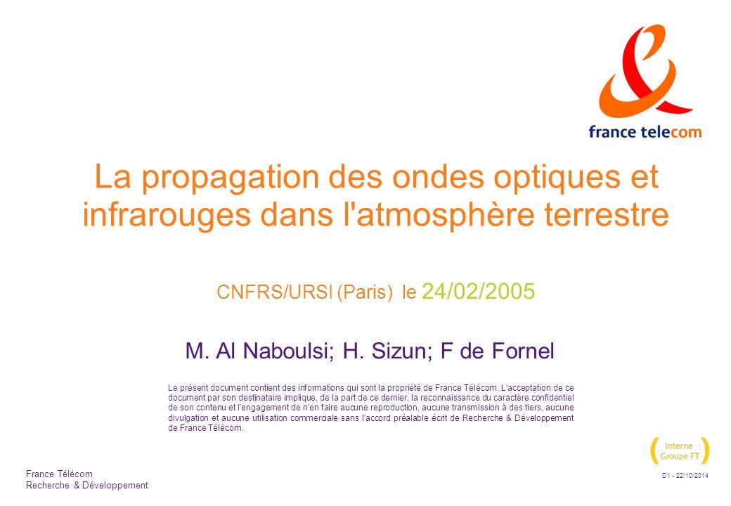 La communication de ce document est soumise à autorisation de la R&D de France Télécom D12 - 22/10/2014 France Télécom Recherche & Développement Affaiblissement par le hydrométéores  Affaiblissement par la pluie  La relation de Carbonneau  - R est le taux de précipitation (mm/h)  Affaiblissement par la neige  - S est le taux de chute de neige (mm/h)