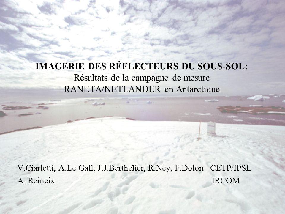IMAGERIE DES RÉFLECTEURS DU SOUS-SOL: Résultats de la campagne de mesure RANETA/NETLANDER en Antarctique V.Ciarletti, A.Le Gall, J.J.Berthelier, R.Ney